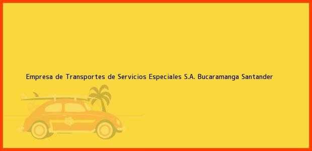 Teléfono, Dirección y otros datos de contacto para EMPRESA DE TRANSPORTES DE SERVICIOS ESPECIALES S.A., Bucaramanga, Santander, Colombia