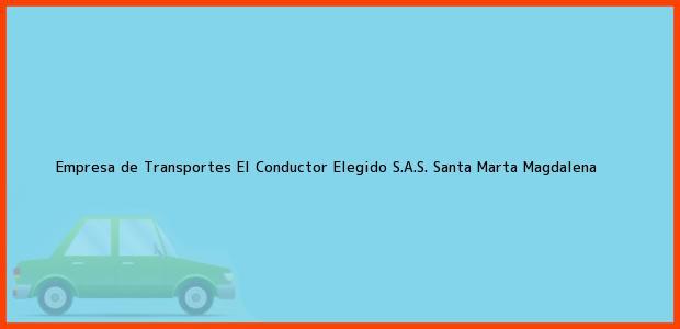 Teléfono, Dirección y otros datos de contacto para Empresa de Transportes El Conductor Elegido S.A.S., Santa Marta, Magdalena, Colombia