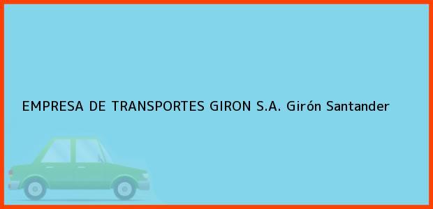 Teléfono, Dirección y otros datos de contacto para EMPRESA DE TRANSPORTES GIRON S.A., Girón, Santander, Colombia