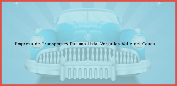 Teléfono, Dirección y otros datos de contacto para Empresa de Transportes Patuma Ltda., Versalles, Valle del Cauca, Colombia