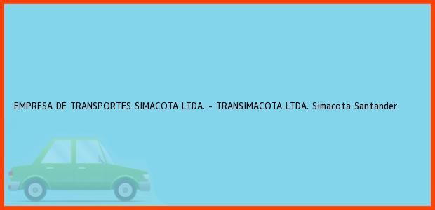 Teléfono, Dirección y otros datos de contacto para EMPRESA DE TRANSPORTES SIMACOTA LTDA. - TRANSIMACOTA LTDA., Simacota, Santander, Colombia