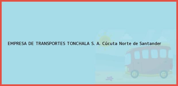 Teléfono, Dirección y otros datos de contacto para EMPRESA DE TRANSPORTES TONCHALA S. A., Cúcuta, Norte de Santander, Colombia