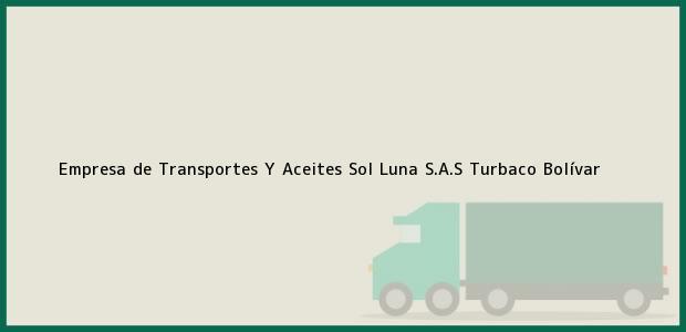Teléfono, Dirección y otros datos de contacto para Empresa de Transportes Y Aceites Sol Luna S.A.S, Turbaco, Bolívar, Colombia