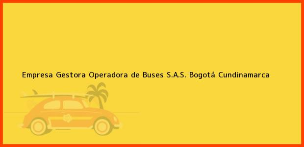 Teléfono, Dirección y otros datos de contacto para Empresa Gestora Operadora de Buses S.A.S., Bogotá, Cundinamarca, Colombia