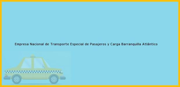Teléfono, Dirección y otros datos de contacto para Empresa Nacional de Transporte Especial de Pasajeros y Carga, Barranquilla, Atlántico, Colombia