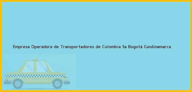 Teléfono, Dirección y otros datos de contacto para Empresa Operadora de Transportadores de Colombia Sa, Bogotá, Cundinamarca, Colombia