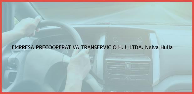 Teléfono, Dirección y otros datos de contacto para EMPRESA PRECOOPERATIVA TRANSERVICIO H.J. LTDA., Neiva, Huila, Colombia