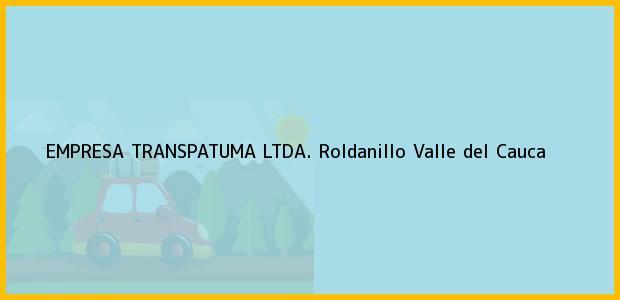 Teléfono, Dirección y otros datos de contacto para EMPRESA TRANSPATUMA LTDA., Roldanillo, Valle del Cauca, Colombia