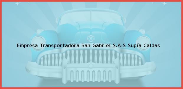Teléfono, Dirección y otros datos de contacto para Empresa Transportadora San Gabriel S.A.S, Supía, Caldas, Colombia