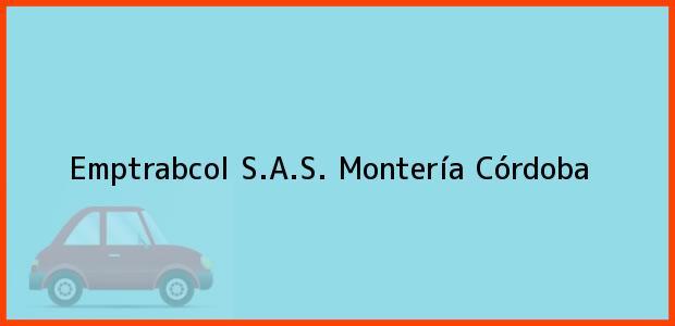 Teléfono, Dirección y otros datos de contacto para Emptrabcol S.A.S., Montería, Córdoba, Colombia