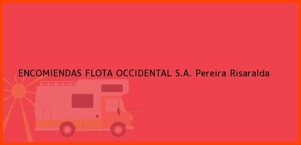 Teléfono, Dirección y otros datos de contacto para ENCOMIENDAS FLOTA OCCIDENTAL S.A., Pereira, Risaralda, Colombia