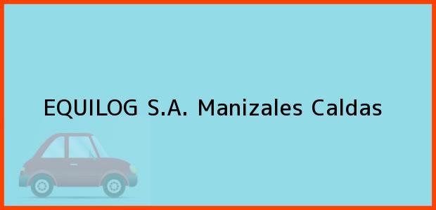 Teléfono, Dirección y otros datos de contacto para EQUILOG S.A., Manizales, Caldas, Colombia
