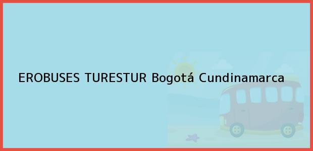 Teléfono, Dirección y otros datos de contacto para EROBUSES TURESTUR, Bogotá, Cundinamarca, Colombia