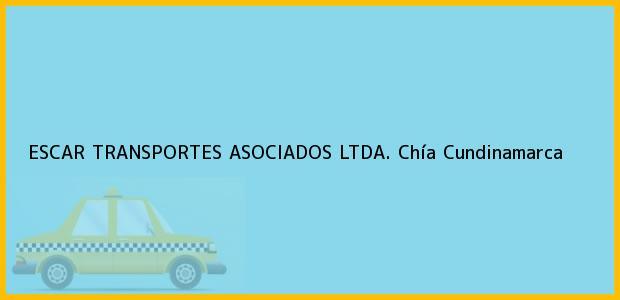 Teléfono, Dirección y otros datos de contacto para ESCAR TRANSPORTES ASOCIADOS LTDA., Chía, Cundinamarca, Colombia