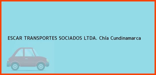 Teléfono, Dirección y otros datos de contacto para ESCAR TRANSPORTES SOCIADOS LTDA., Chía, Cundinamarca, Colombia