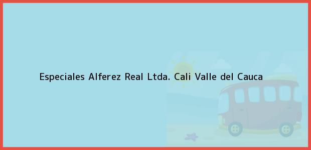Teléfono, Dirección y otros datos de contacto para Especiales Alferez Real Ltda., Cali, Valle del Cauca, Colombia