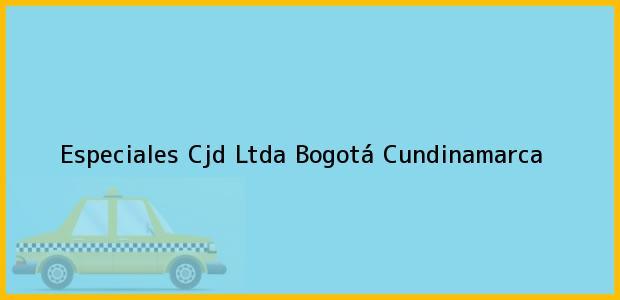 Teléfono, Dirección y otros datos de contacto para Especiales Cjd Ltda, Bogotá, Cundinamarca, Colombia