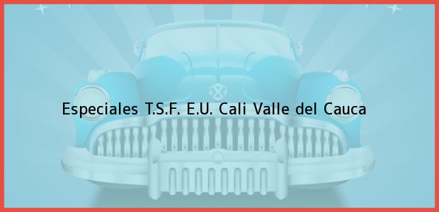 Teléfono, Dirección y otros datos de contacto para Especiales T.S.F. E.U., Cali, Valle del Cauca, Colombia