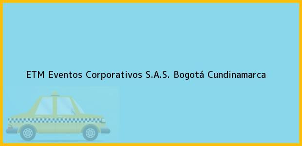 Teléfono, Dirección y otros datos de contacto para ETM Eventos Corporativos S.A.S., Bogotá, Cundinamarca, Colombia
