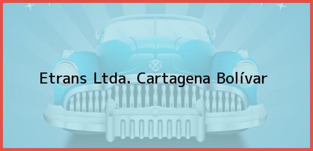 Teléfono, Dirección y otros datos de contacto para Etrans Ltda., Cartagena, Bolívar, Colombia
