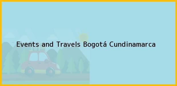 Teléfono, Dirección y otros datos de contacto para Events and Travels, Bogotá, Cundinamarca, Colombia