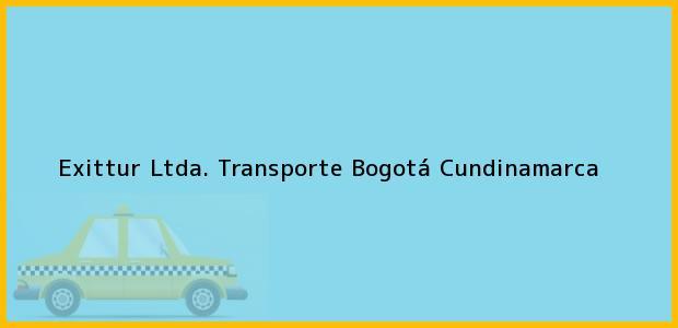 Teléfono, Dirección y otros datos de contacto para Exittur Ltda. Transporte, Bogotá, Cundinamarca, Colombia