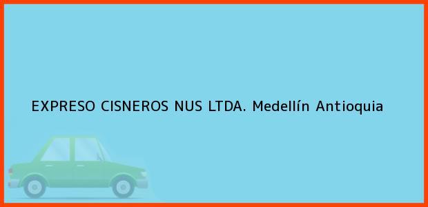 Teléfono, Dirección y otros datos de contacto para EXPRESO CISNEROS NUS LTDA., Medellín, Antioquia, Colombia