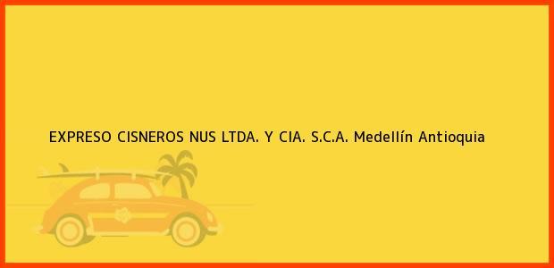 Teléfono, Dirección y otros datos de contacto para EXPRESO CISNEROS NUS LTDA. Y CIA. S.C.A., Medellín, Antioquia, Colombia