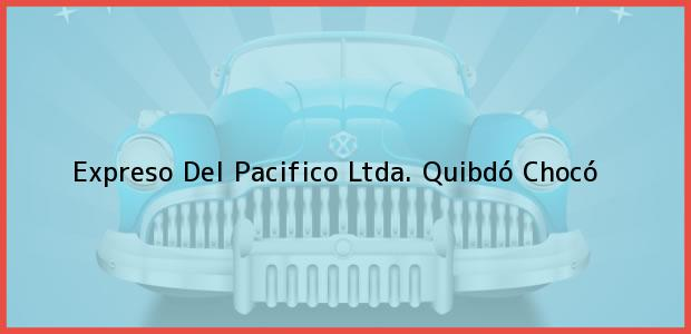Teléfono, Dirección y otros datos de contacto para Expreso Del Pacifico Ltda., Quibdó, Chocó, Colombia