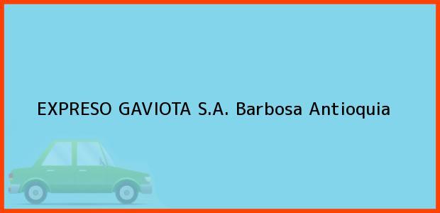 Teléfono, Dirección y otros datos de contacto para EXPRESO GAVIOTA S.A., Barbosa, Antioquia, Colombia