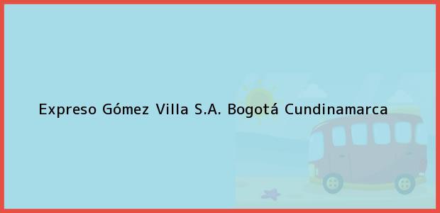 Teléfono, Dirección y otros datos de contacto para Expreso Gómez Villa S.A., Bogotá, Cundinamarca, Colombia