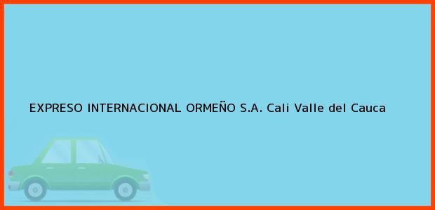 Teléfono, Dirección y otros datos de contacto para EXPRESO INTERNACIONAL ORMEÑO S.A., Cali, Valle del Cauca, Colombia