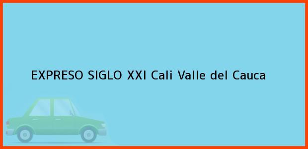 Teléfono, Dirección y otros datos de contacto para EXPRESO SIGLO XXI, Cali, Valle del Cauca, Colombia