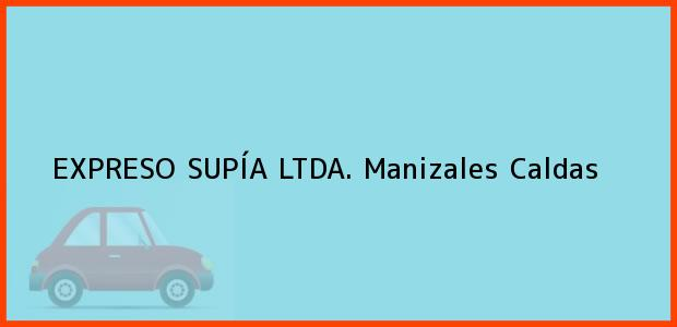 Teléfono, Dirección y otros datos de contacto para EXPRESO SUPÍA LTDA., Manizales, Caldas, Colombia