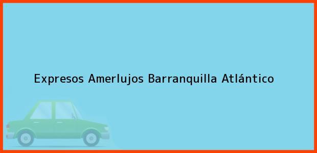 Teléfono, Dirección y otros datos de contacto para Expresos Amerlujos, Barranquilla, Atlántico, Colombia