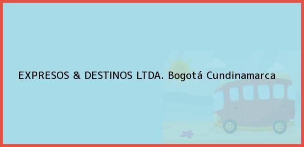 Teléfono, Dirección y otros datos de contacto para EXPRESOS & DESTINOS LTDA., Bogotá, Cundinamarca, Colombia