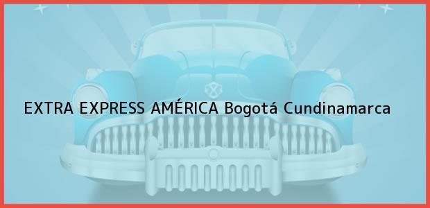 Teléfono, Dirección y otros datos de contacto para EXTRA EXPRESS AMÉRICA, Bogotá, Cundinamarca, Colombia