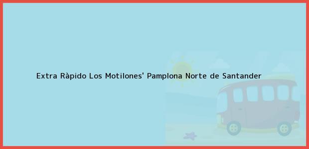 Teléfono, Dirección y otros datos de contacto para Extra Ràpido Los Motilones', Pamplona, Norte de Santander, Colombia