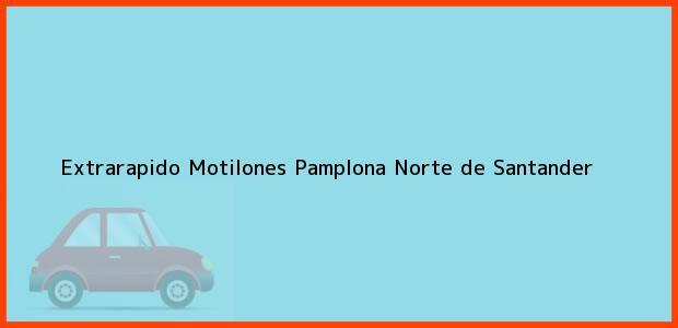 Teléfono, Dirección y otros datos de contacto para Extrarapido Motilones, Pamplona, Norte de Santander, Colombia