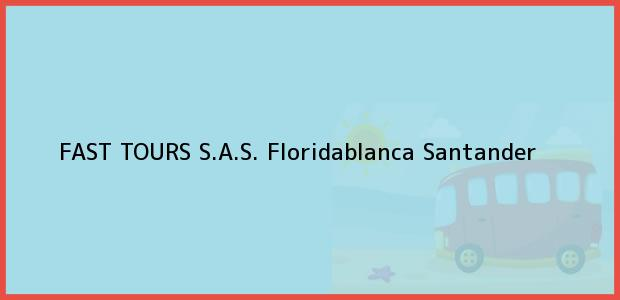 Teléfono, Dirección y otros datos de contacto para FAST TOURS S.A.S., Floridablanca, Santander, Colombia