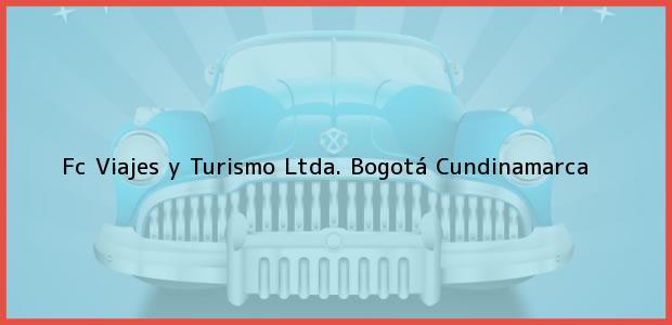 Teléfono, Dirección y otros datos de contacto para Fc Viajes y Turismo Ltda., Bogotá, Cundinamarca, Colombia