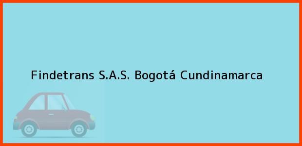 Teléfono, Dirección y otros datos de contacto para Findetrans S.A.S., Bogotá, Cundinamarca, Colombia
