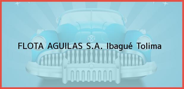 Teléfono, Dirección y otros datos de contacto para FLOTA AGUILAS S.A., Ibagué, Tolima, Colombia