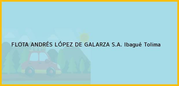 Teléfono, Dirección y otros datos de contacto para FLOTA ANDRÉS LÓPEZ DE GALARZA S.A., Ibagué, Tolima, Colombia