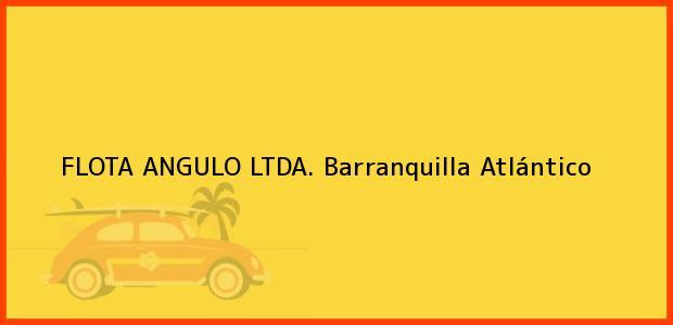 Teléfono, Dirección y otros datos de contacto para FLOTA ANGULO LTDA., Barranquilla, Atlántico, Colombia