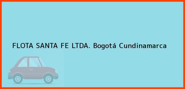 Teléfono, Dirección y otros datos de contacto para FLOTA SANTA FE LTDA., Bogotá, Cundinamarca, Colombia