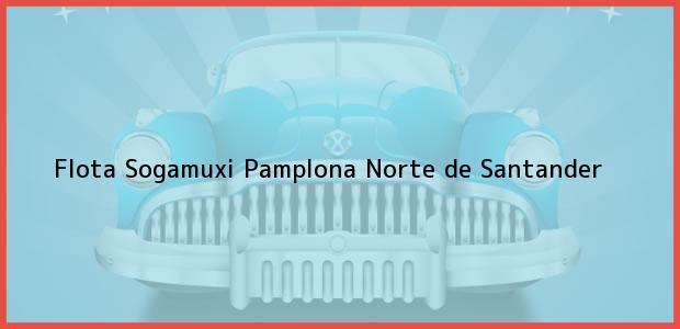 Teléfono, Dirección y otros datos de contacto para Flota Sogamuxi, Pamplona, Norte de Santander, Colombia