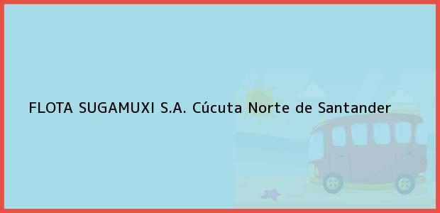 Teléfono, Dirección y otros datos de contacto para FLOTA SUGAMUXI S.A., Cúcuta, Norte de Santander, Colombia