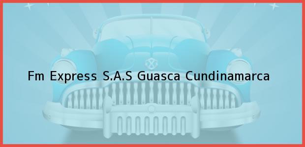 Teléfono, Dirección y otros datos de contacto para Fm Express S.A.S, Guasca, Cundinamarca, Colombia