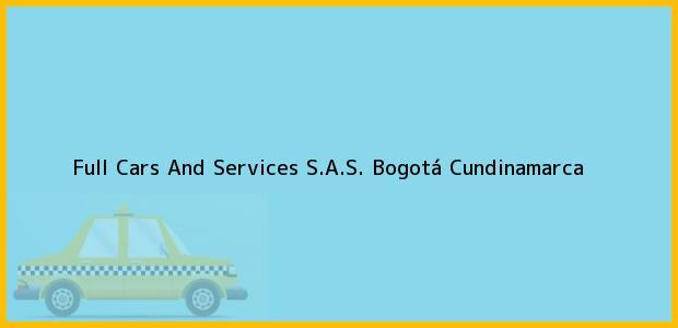 Teléfono, Dirección y otros datos de contacto para Full Cars And Services S.A.S., Bogotá, Cundinamarca, Colombia